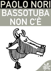 Paolo Nori - Bassotuba non c'è